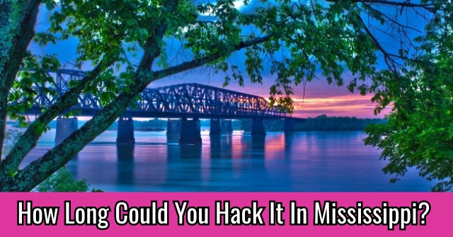 How Long Could You Hack It In Mississippi?