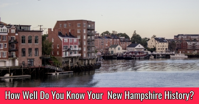 How Well Do You Know Your New Hampshire History?