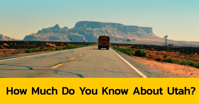 How Much Do You Know About Utah?