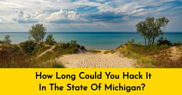 How Long Could You Hack It In The State Of Michigan?