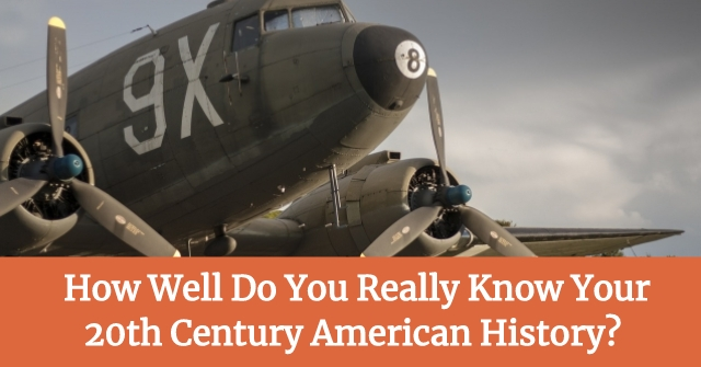 How Well Do You Really Know Your 20th Century American History?
