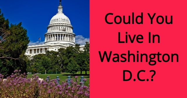 Could You Live In Washington D.C.?