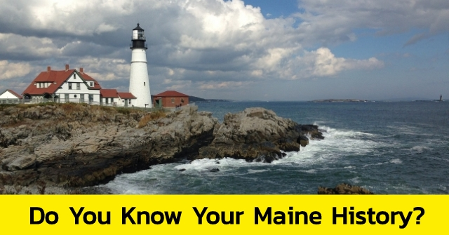 Do You Know Your Maine History?