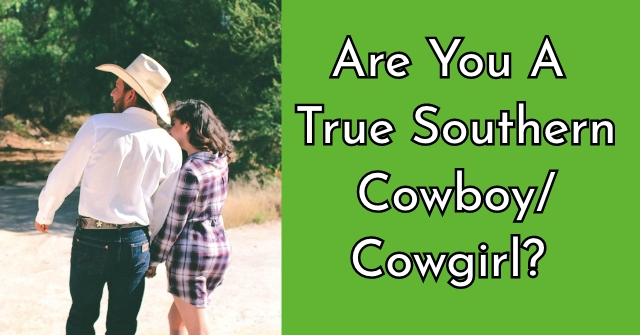 Are You A True Southern Cowboy/Cowgirl?