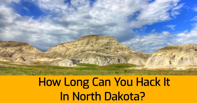 How Long Can You Hack It In North Dakota?