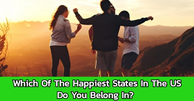 Which Of The Happiest States In The US Do You Belong In?