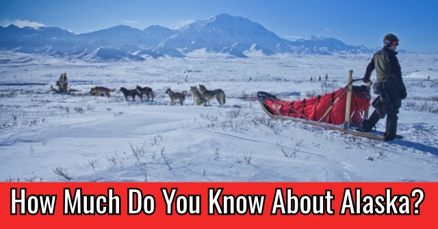 How Much Do You Know About Alaska?