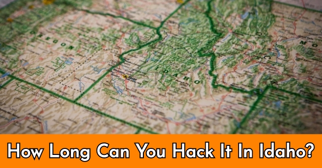 How Long Can You Hack It In Idaho?