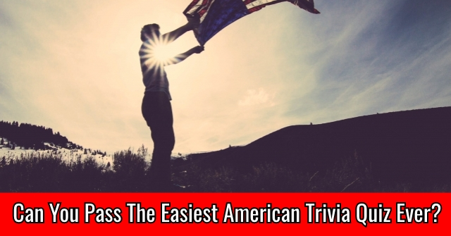 Can You Pass The Easiest American Trivia Quiz Ever?