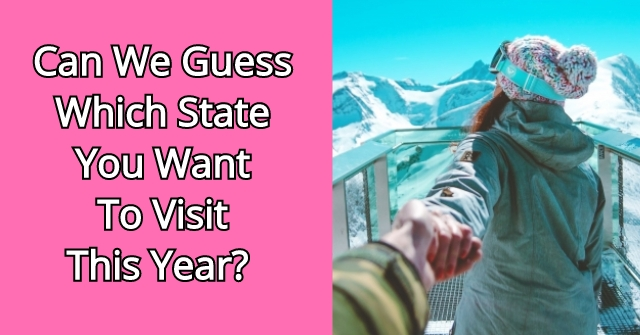 Can We Guess Which State You Want To Visit This Year?