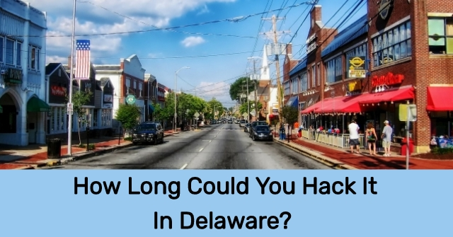 How Long Could You Hack It In Delaware?
