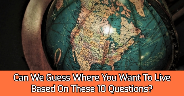 Can We Guess Where You Want To Live Based On These 10 Questions?
