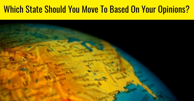 Which State Should You Move To Based On Your Opinions?