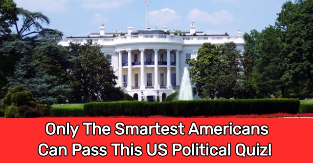 Only The Smartest Americans Can Pass This US Political Quiz!