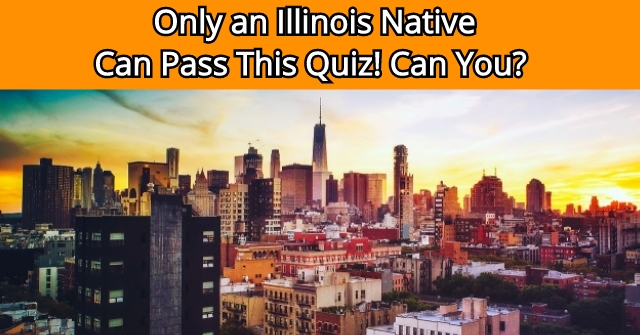 Only an Illinois Native Can Pass This Quiz! Can You?