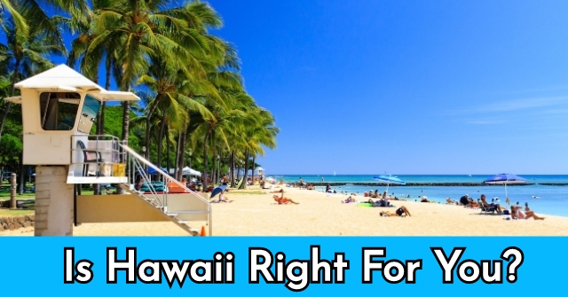 Is Hawaii Right For You?