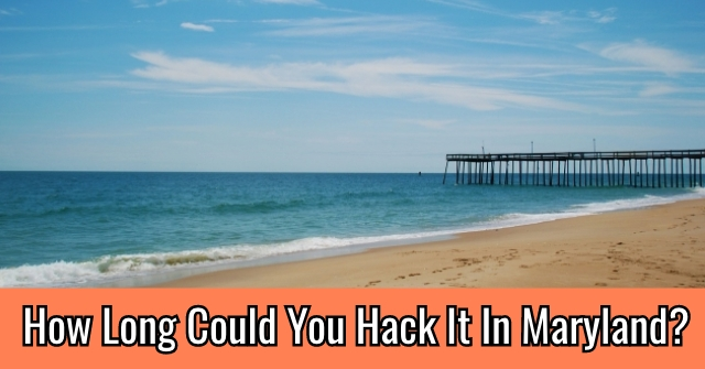 How Long Could You Hack It In Maryland?
