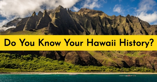 Do You Know Your Hawaii History?