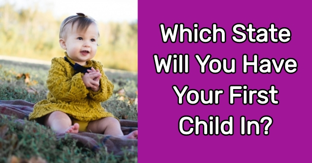 Which State Will You Have Your First Child In?