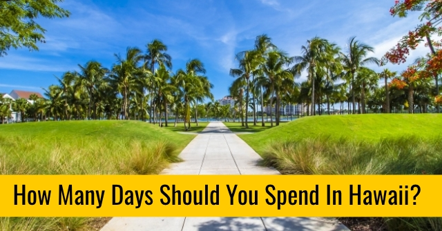 How Many Days Should You Spend In Hawaii?