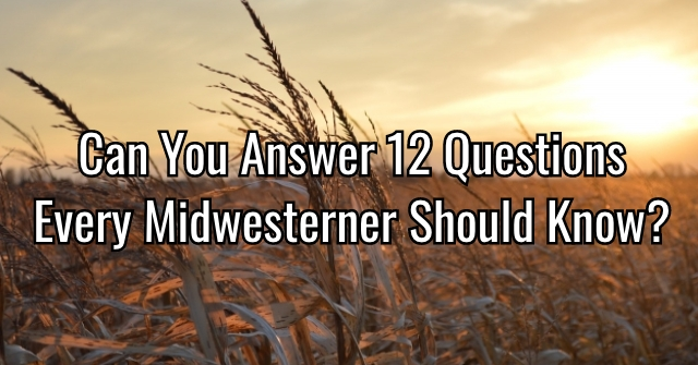 Can You Answer 12 Questions Every Midwesterner Should Know?