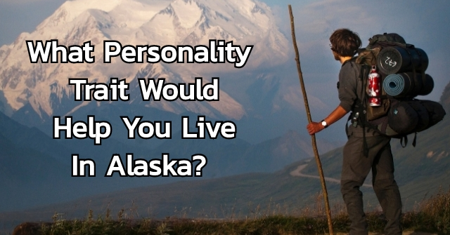 What Personality Trait Would Help You Live In Alaska?