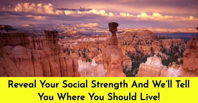 Reveal Your Social Strength And We'll Tell You Where You Should Live!