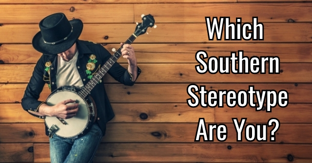 Which Southern Stereotype Are You?