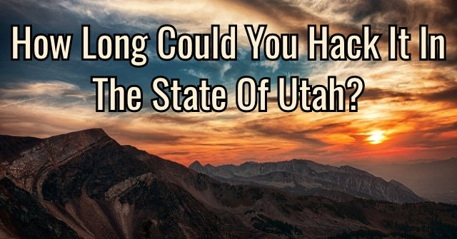 How Long Could You Hack It In The State Of Utah?