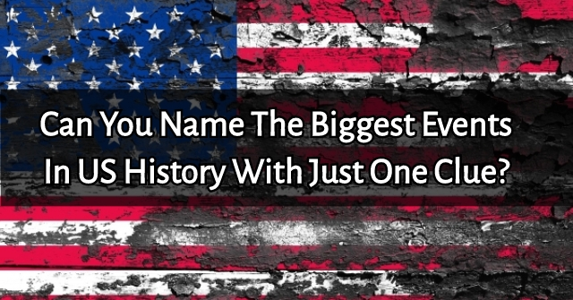 Can You Name The Biggest Events In US History With Just One Clue?