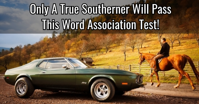 Only A True Southerner Will Pass This Word Association Test!
