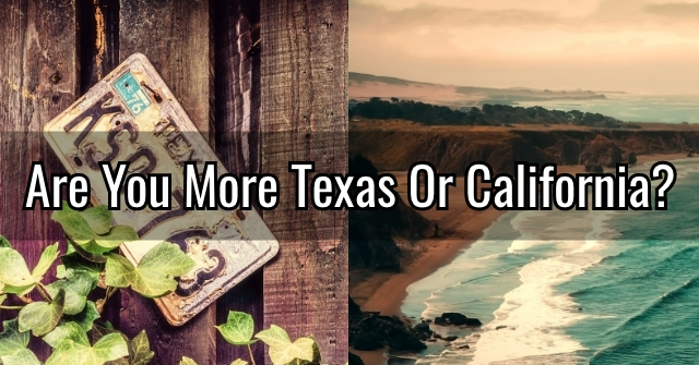 Are You More Texas Or California?