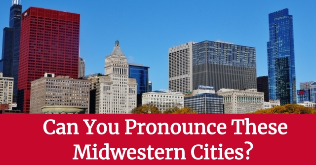 Can You Pronounce These Midwestern Cities?