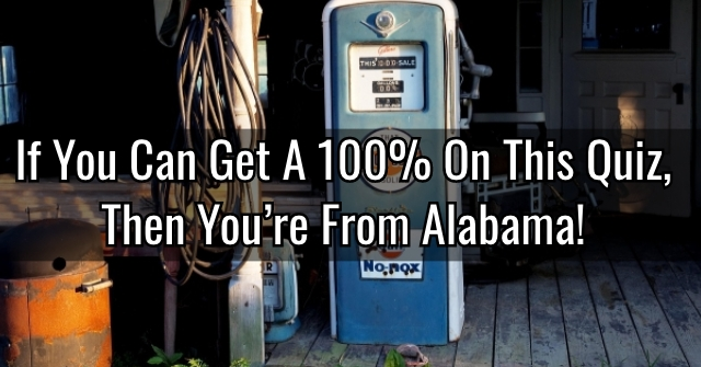 If You Can Get A 100% On This Quiz, Then You're From Alabama!