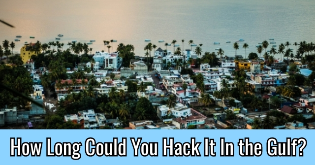 How Long Could You Hack It In the Gulf?