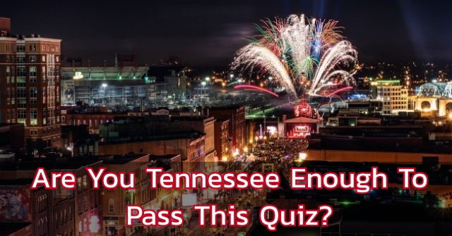Are You Tennessee Enough To Pass This Quiz?