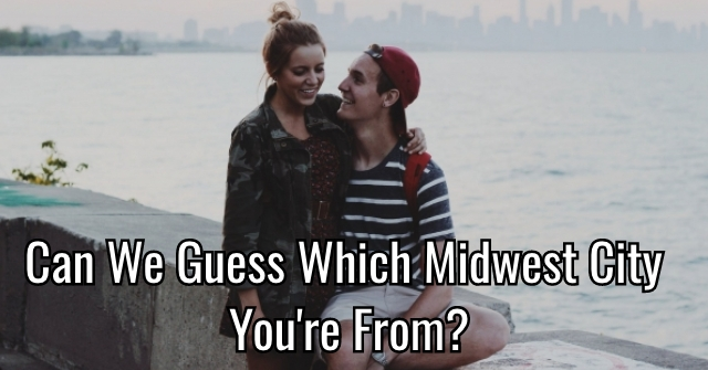 Can We Guess Which Midwest City You're From?