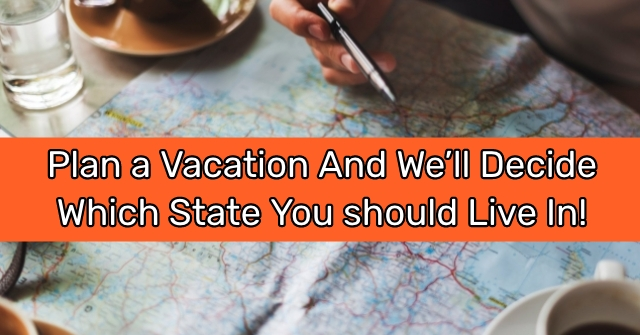 Plan a Vacation and We'll Decide Which State You should Live In!