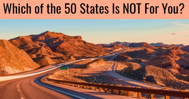 Which of the 50 States Is NOT For You?