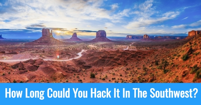How Long Could You Hack It In The Southwest?