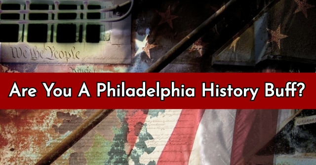 Are You A Philadelphia History Buff?