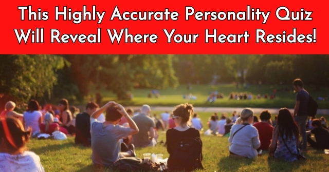 This Highly Accurate Personality Quiz Will Reveal Where Your Heart Resides!