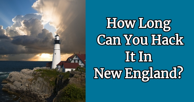 How Long Can You Hack It In New England?
