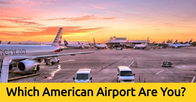 Which American Airport Are You?