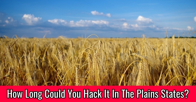 How Long Could You Hack It In The Plains States?