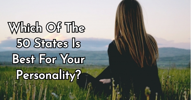 Which Of The 50 States Is Best For Your Personality?