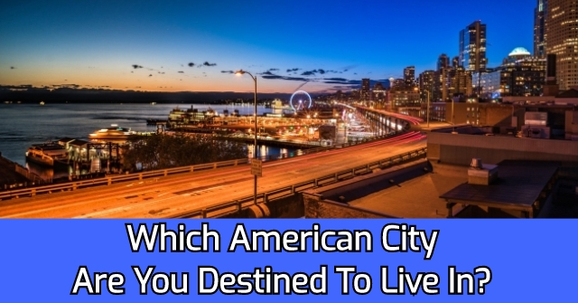 Which American City Are You Destined To Live In?