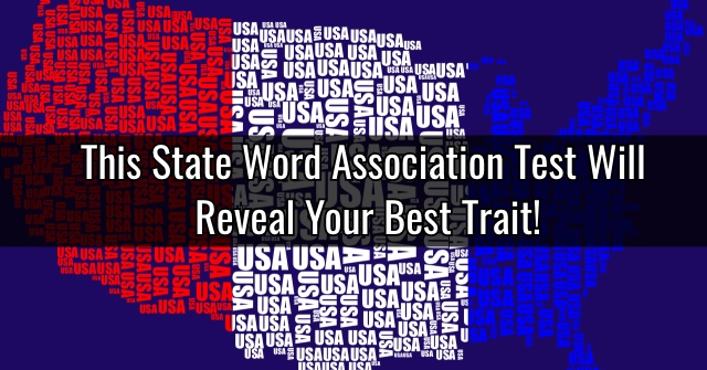 This State Word Association Test Will Reveal Your Best Trait!