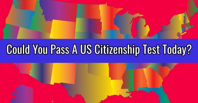 Could You Pass A US Citizenship Test Today?