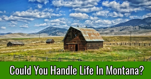 Could You Handle Life In Montana?